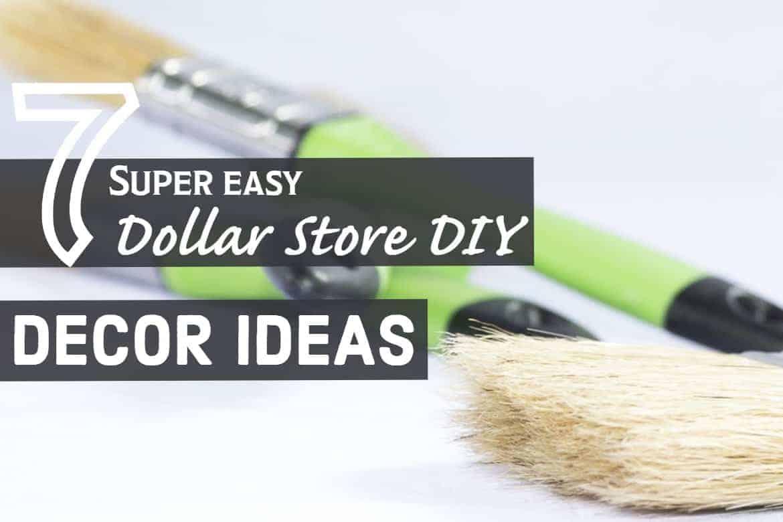7 Super Easy DIY Dollar Store Decor Ideas