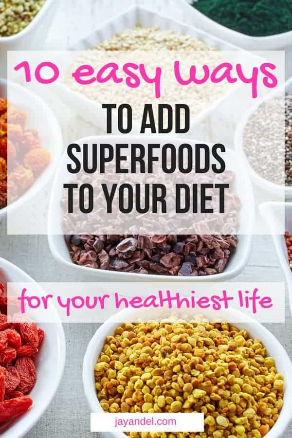 10 ways to easily add superfoods for health to your diet.