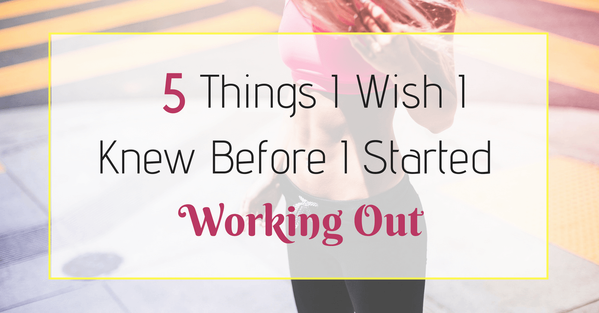 5 thing I wish I knew before started working out