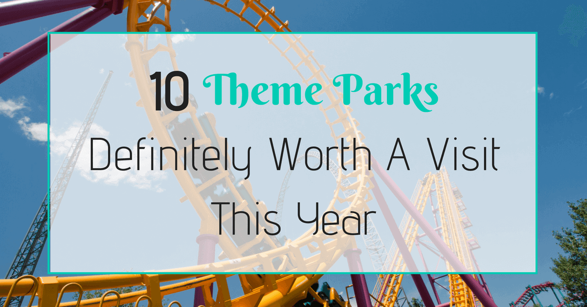 10 Theme Parks Definitely Worth A Visit This Year