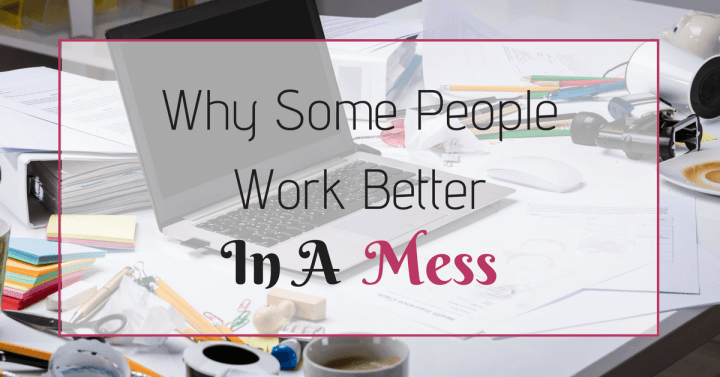 why some people work better in a mess