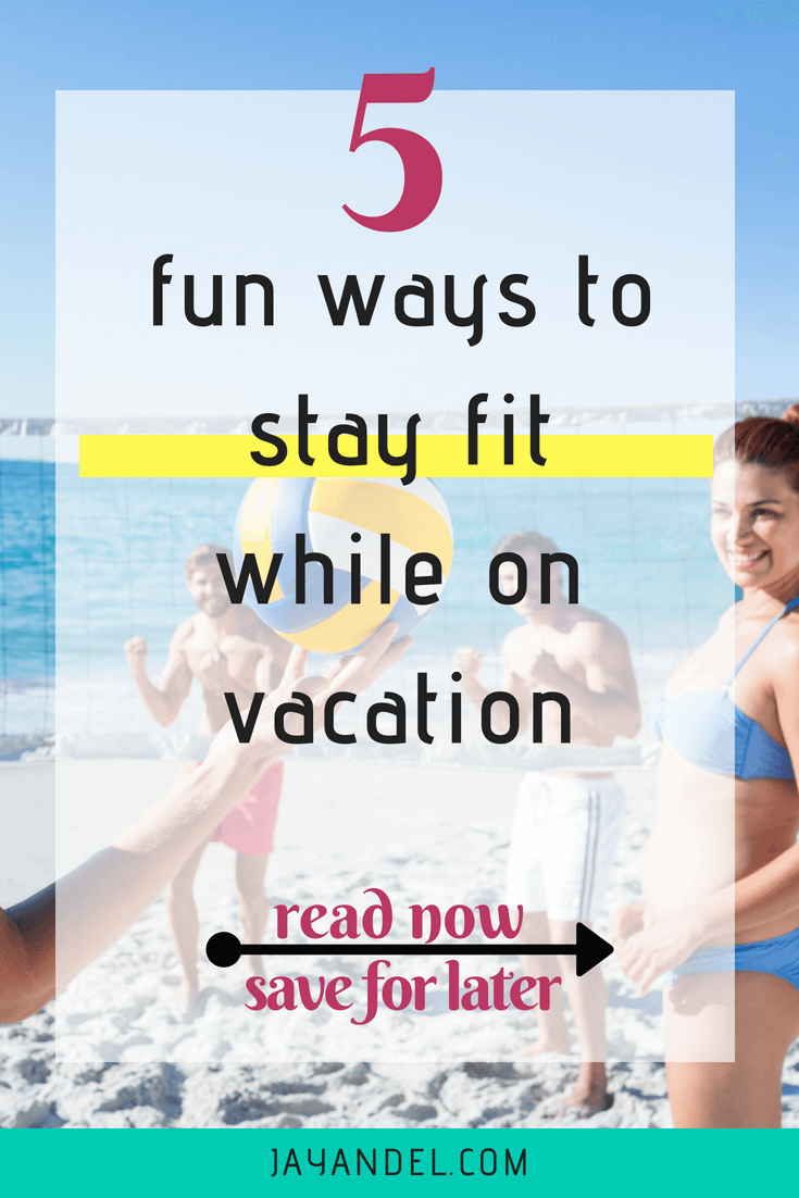 By staying active and watching what you eat, it isn't hard to have fun and stay fit while on vacation