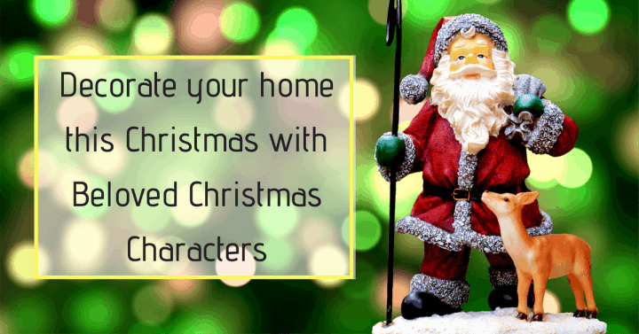 Must-Have Christmas Decor With All The Characters You Love - Decorate Your Home With These Beloved Christmas Characters