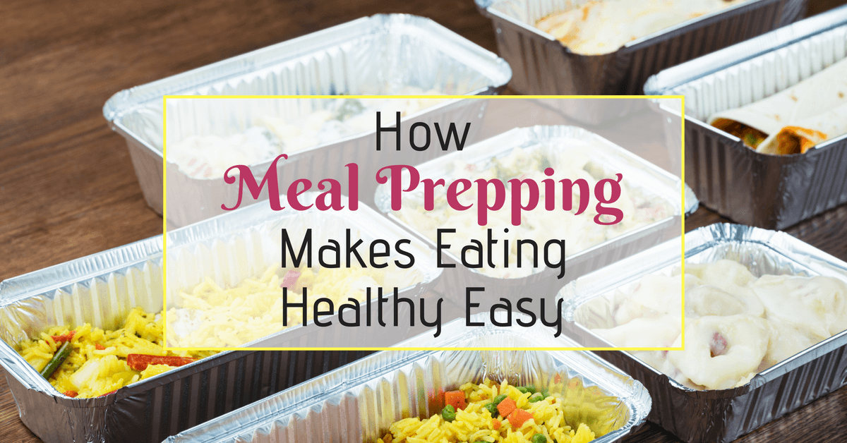 meal prepping makes healthy eating easy