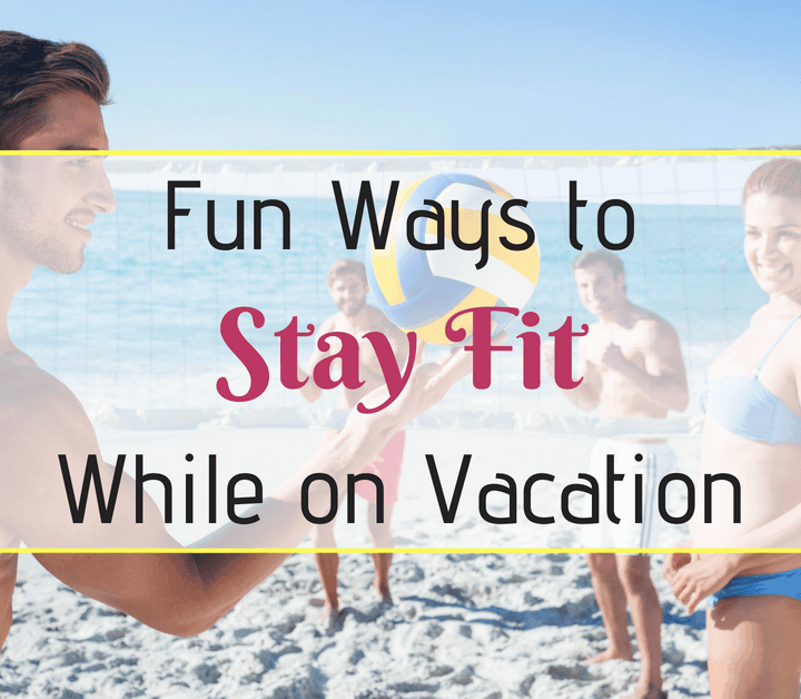 ways to stay fit on vacation