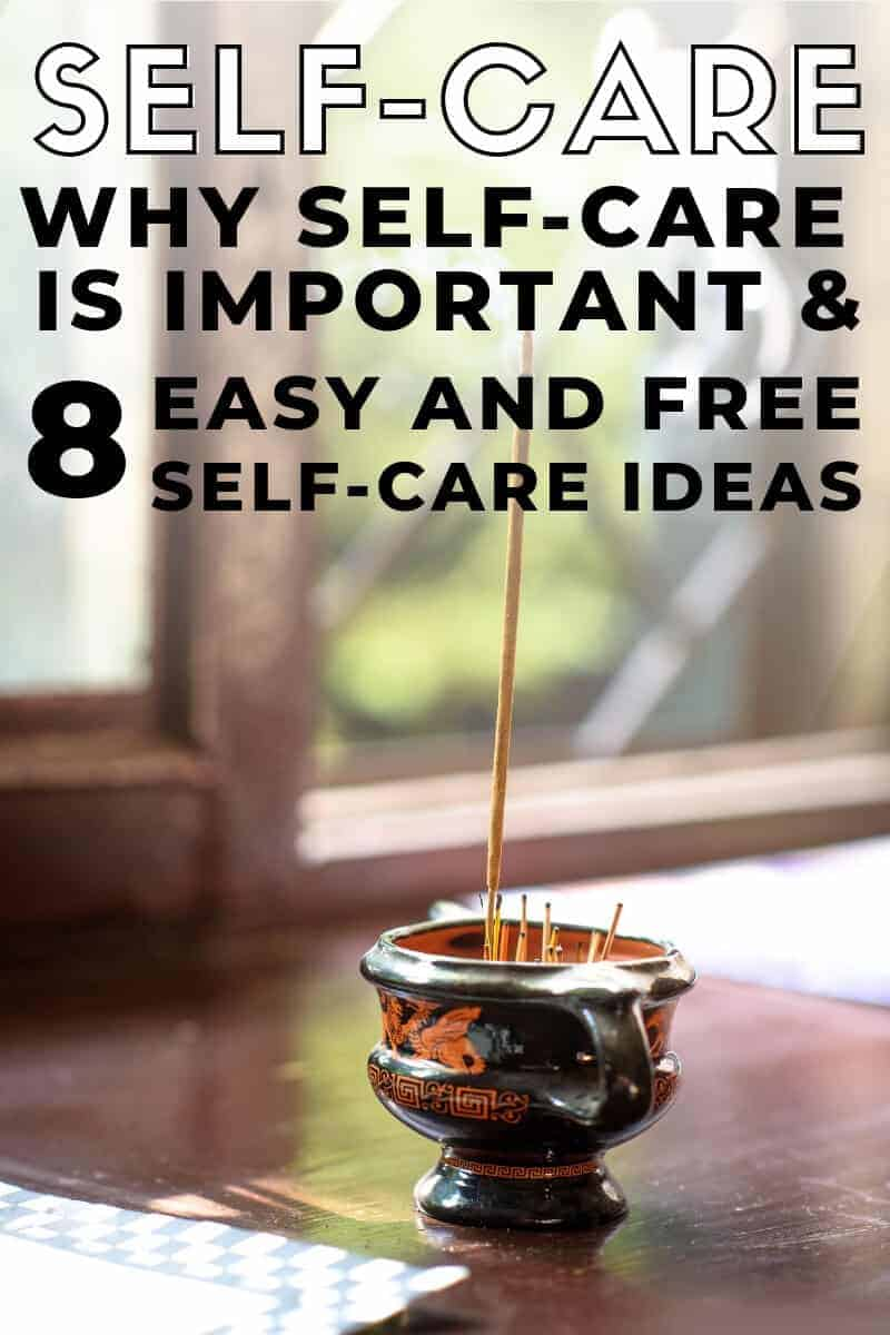 Why Self-Care is Important & 8 Easy and Free Self-Care Ideas