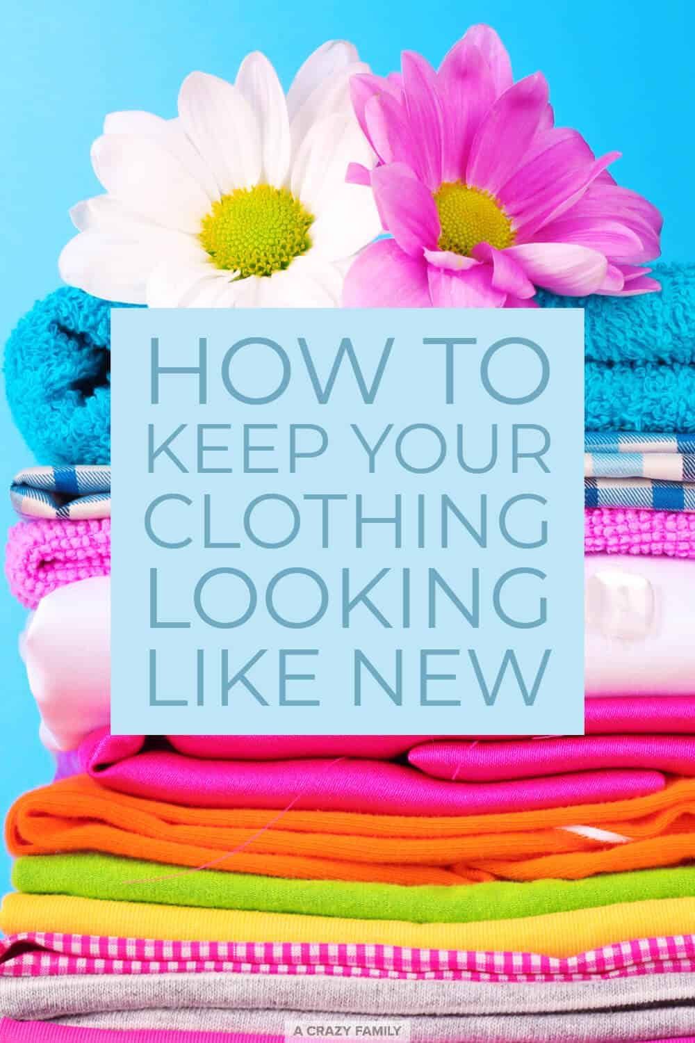 How to Keep Your Clothing Looking Like New