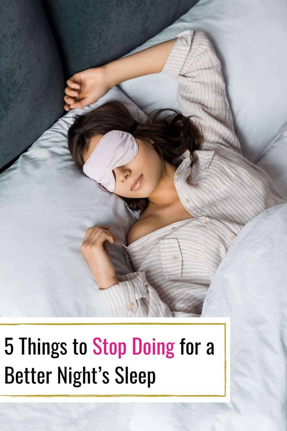 5 Things to Stop Doing for a Better Night's Sleep