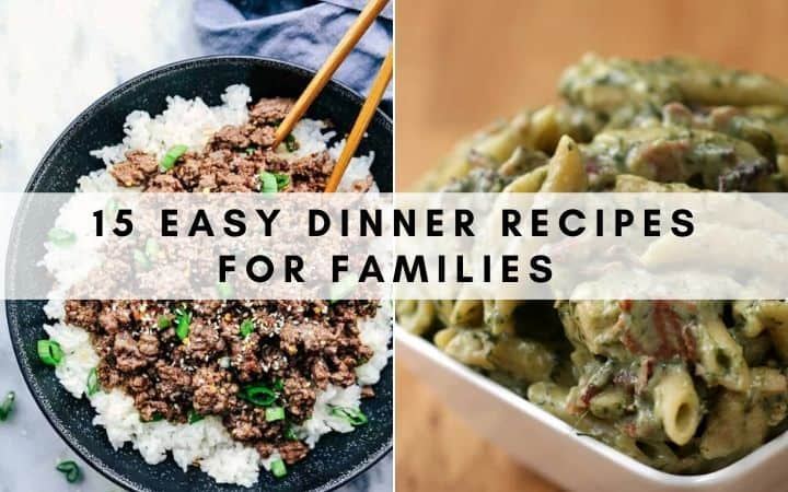 15 Easy Dinner Recipes For Families That Are Perfect For Busy Weeknights